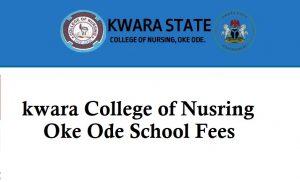 Kwara State College of Nursing Oke-ode School Fees for Fresh & Returning Students 2021/2022 Academic Session 1